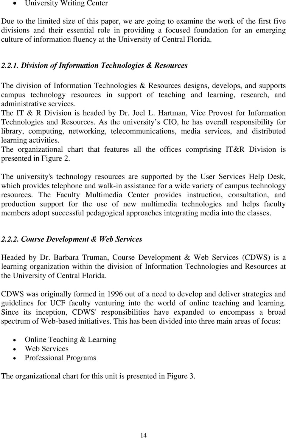 Division of Information Technologies & Resources The division of Information Technologies & Resources designs, develops, and supports campus technology resources in support of teaching and learning,