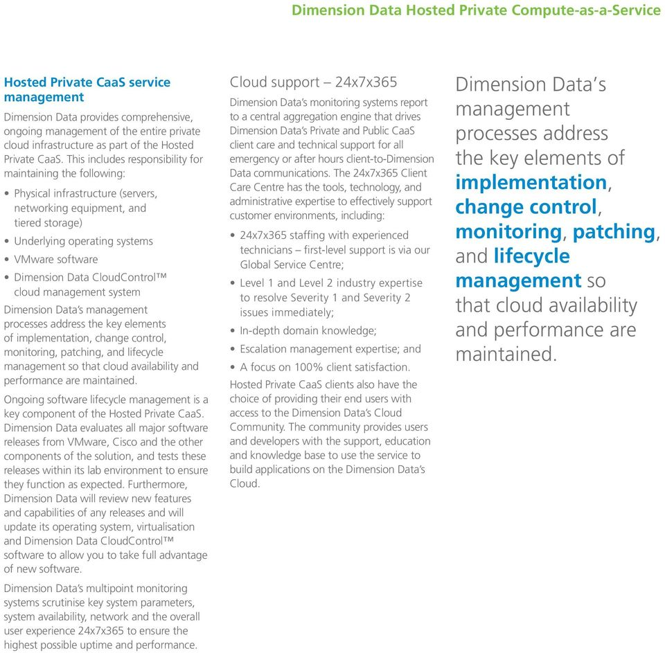 CloudControl cloud management system Dimension Data s management processes address the key elements of implementation, change control, monitoring, patching, and lifecycle management so that cloud