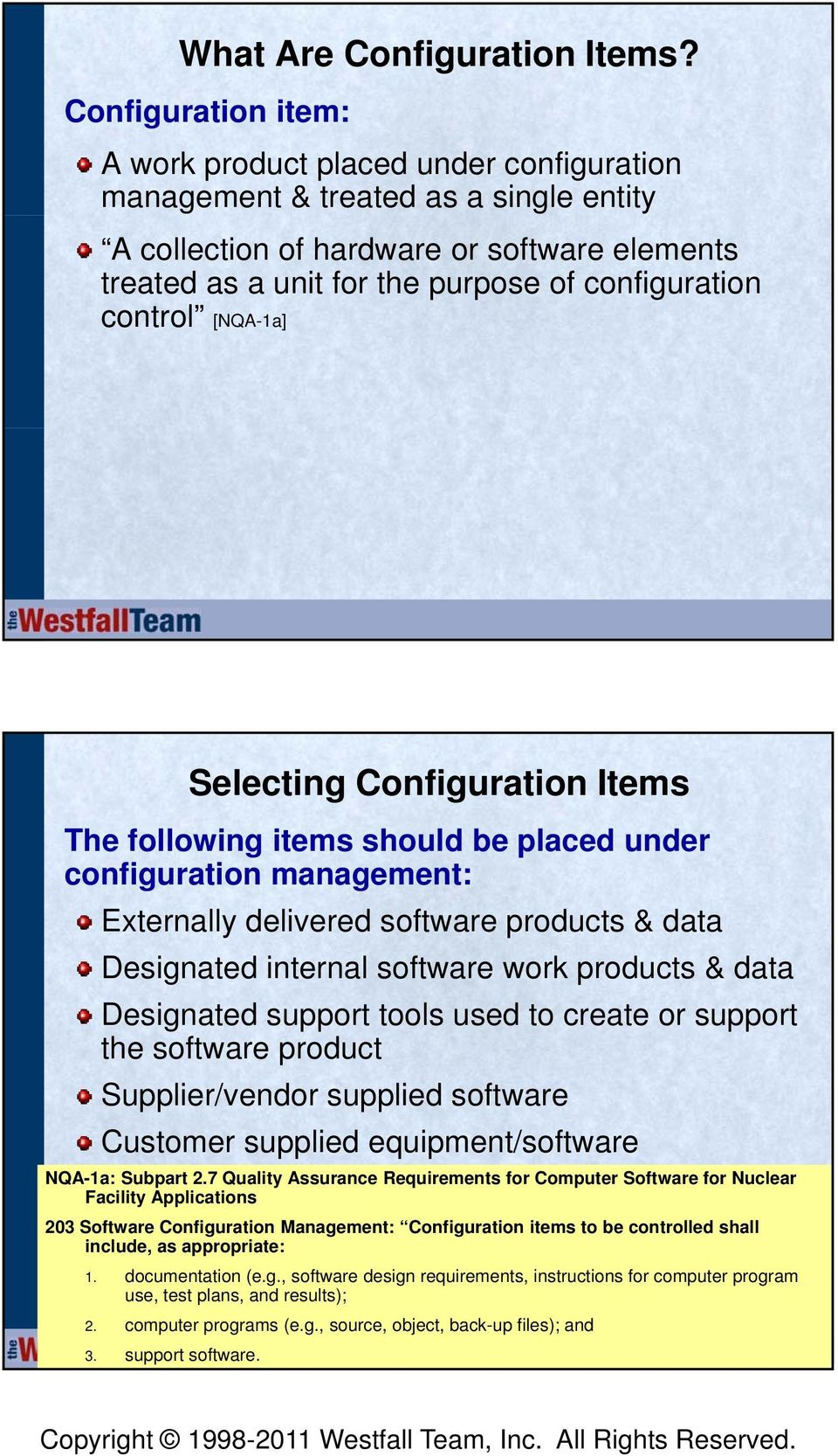 [NQA-1a] Selecting Items The following items should be placed under configuration management: Externally delivered software products & data Designated internal software work products & data