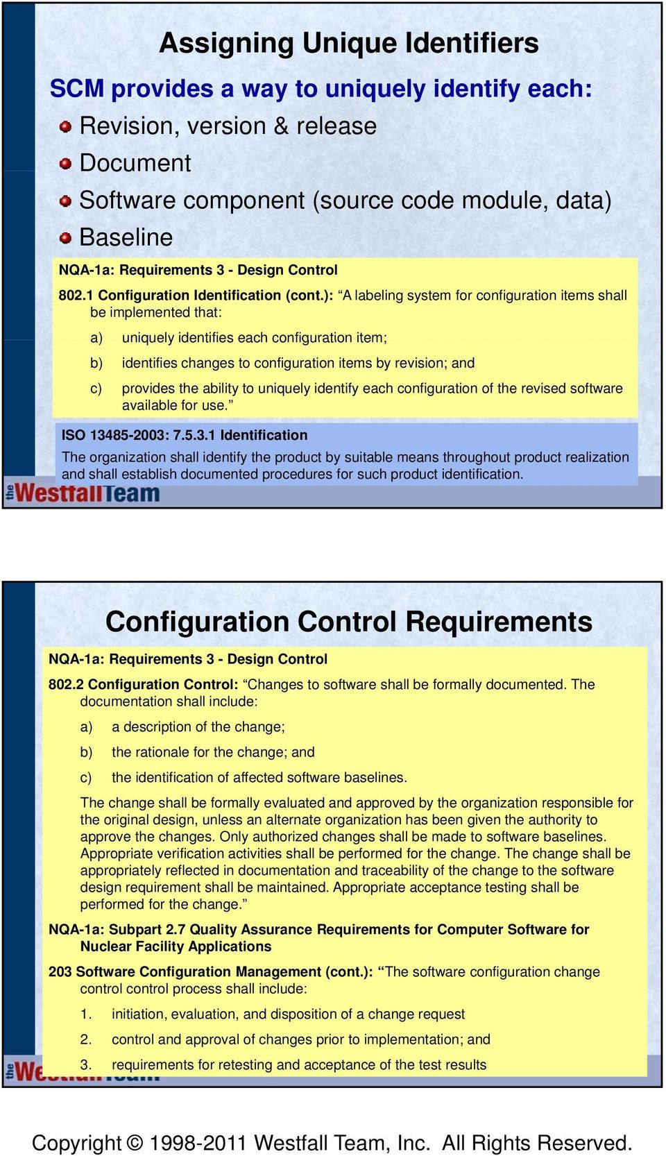 ): A labeling system for configuration items shall be implemented that: a) uniquely identifies each configuration item; b) identifies changes to configuration items by revision; and c) provides the