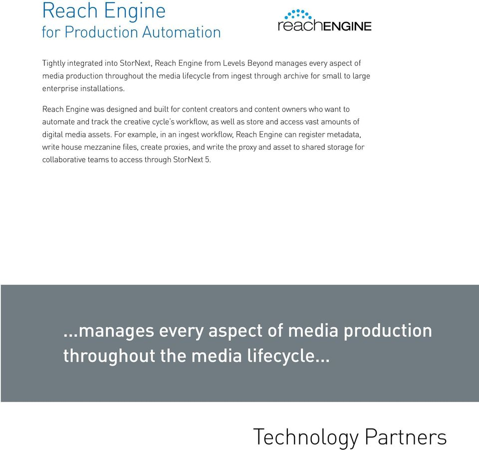 Reach Engine was designed and built for content creators and content owners who want to automate and track the creative cycle s workflow, as well as store and access vast amounts of digital