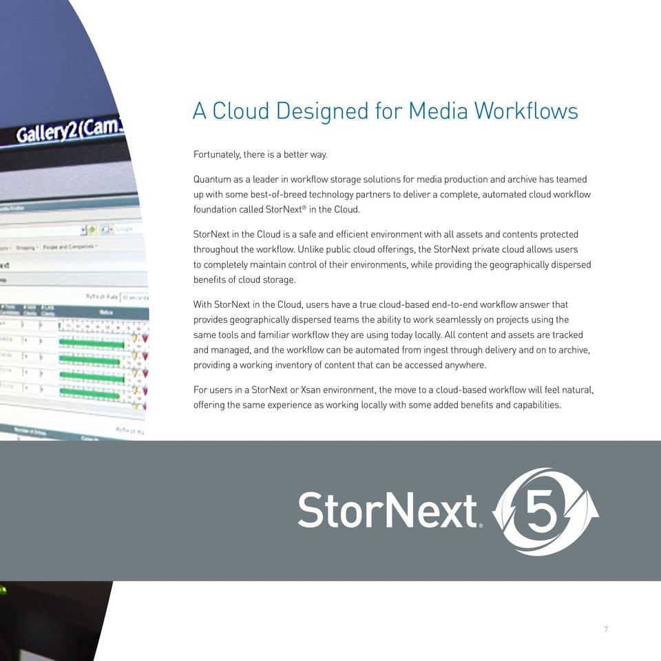 called StorNext in the Cloud. StorNext in the Cloud is a safe and efficient environment with all assets and contents protected throughout the workflow.
