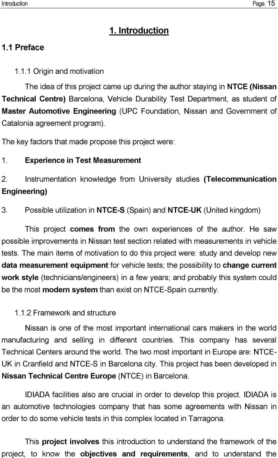 student of Master Automotive Engineering (UPC Foundation, Nissan and Government of Catalonia agreement program). The key factors that made propose this project were: 1.