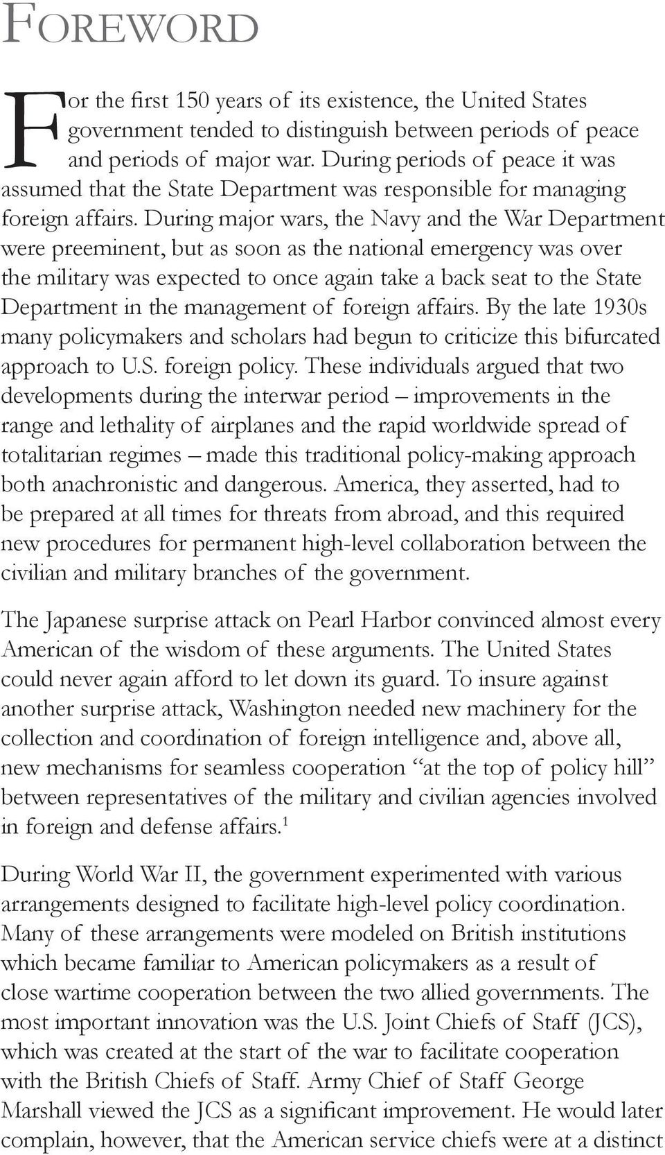During major wars, the Navy and the War Department were preeminent, but as soon as the national emergency was over the military was expected to once again take a back seat to the State Department in
