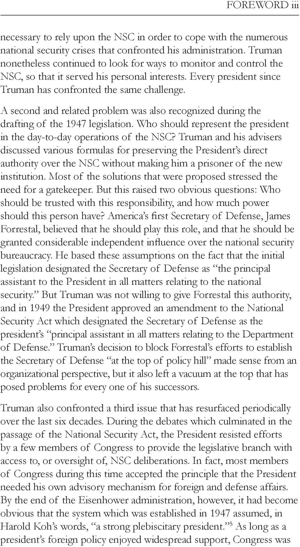 A second and related problem was also recognized during the drafting of the 1947 legislation. Who should represent the president in the day-to-day operations of the NSC?