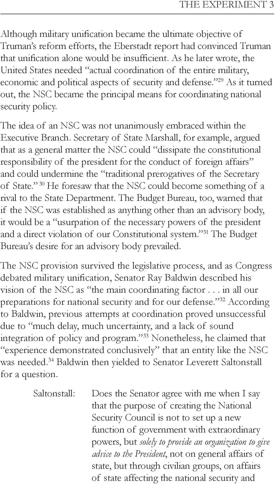 29 As it turned out, the NSC became the principal means for coordinating national security policy. The idea of an NSC was not unanimously embraced within the Executive Branch.