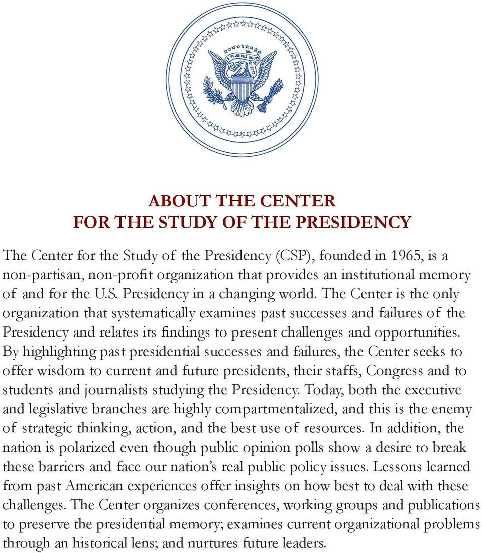 The Center is the only organization that systematically examines past successes and failures of the Presidency and relates its findings to present challenges and opportunities.
