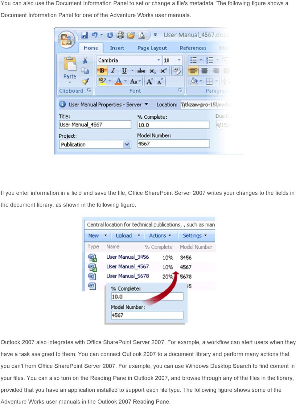 Outlook 2007 also integrates with Office SharePoint Server 2007. For example, a workflow can alert users when they have a task assigned to them.