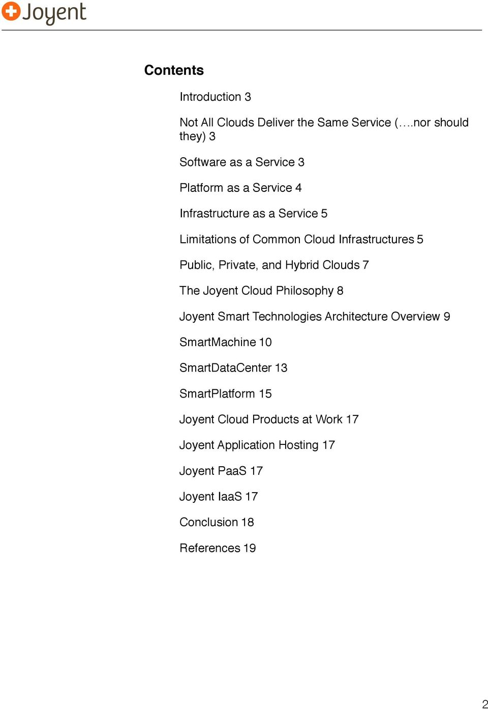 5 Public, Private, and Hybrid Clouds!7 The Joyent Cloud Philosophy!8 Joyent Smart Technologies Architecture Overview!