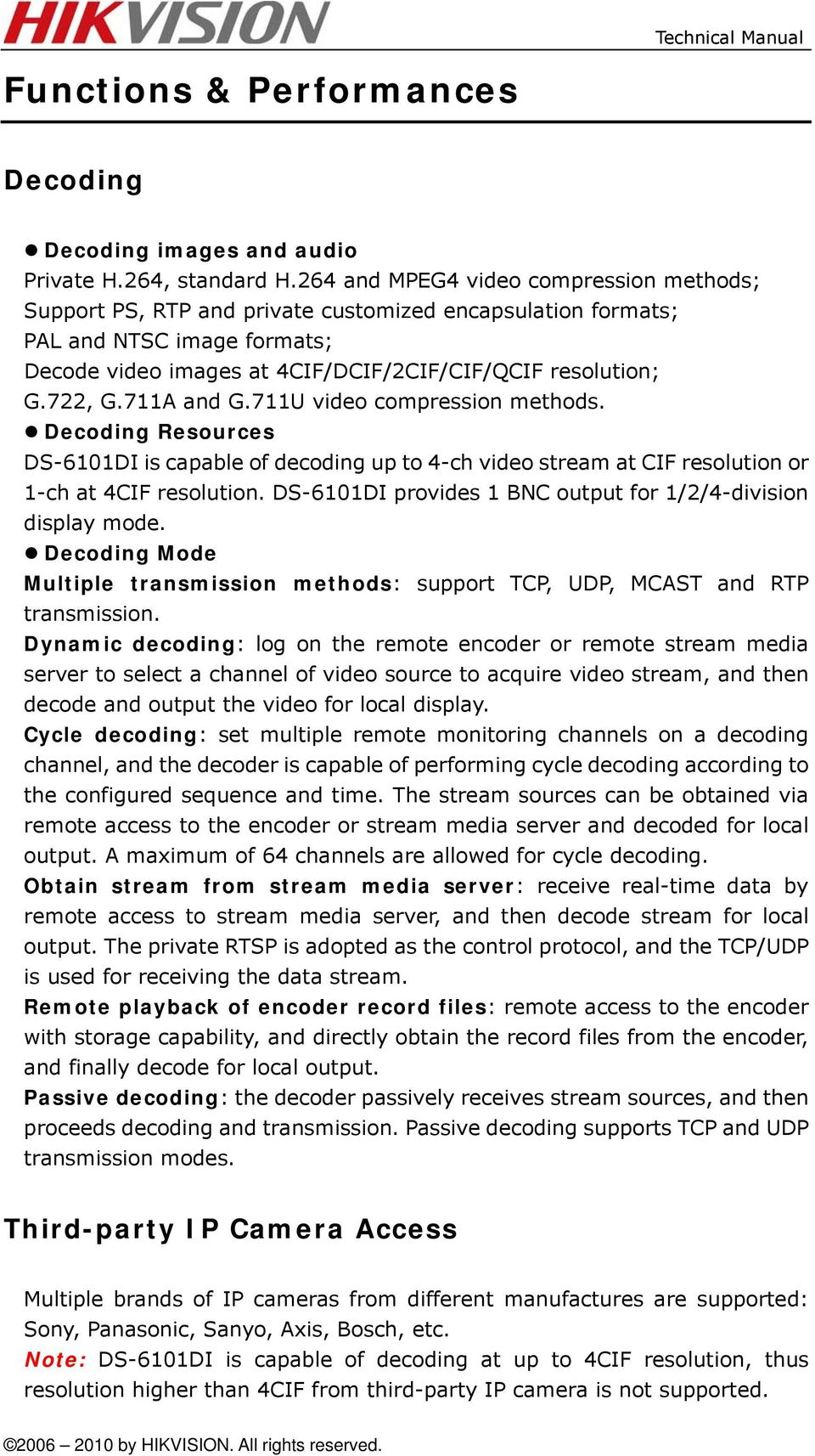 711A and G.711U video compression methods. Decoding Resources DS-6101DI is capable of decoding up to 4-ch video stream at CIF resolution or 1-ch at 4CIF resolution.