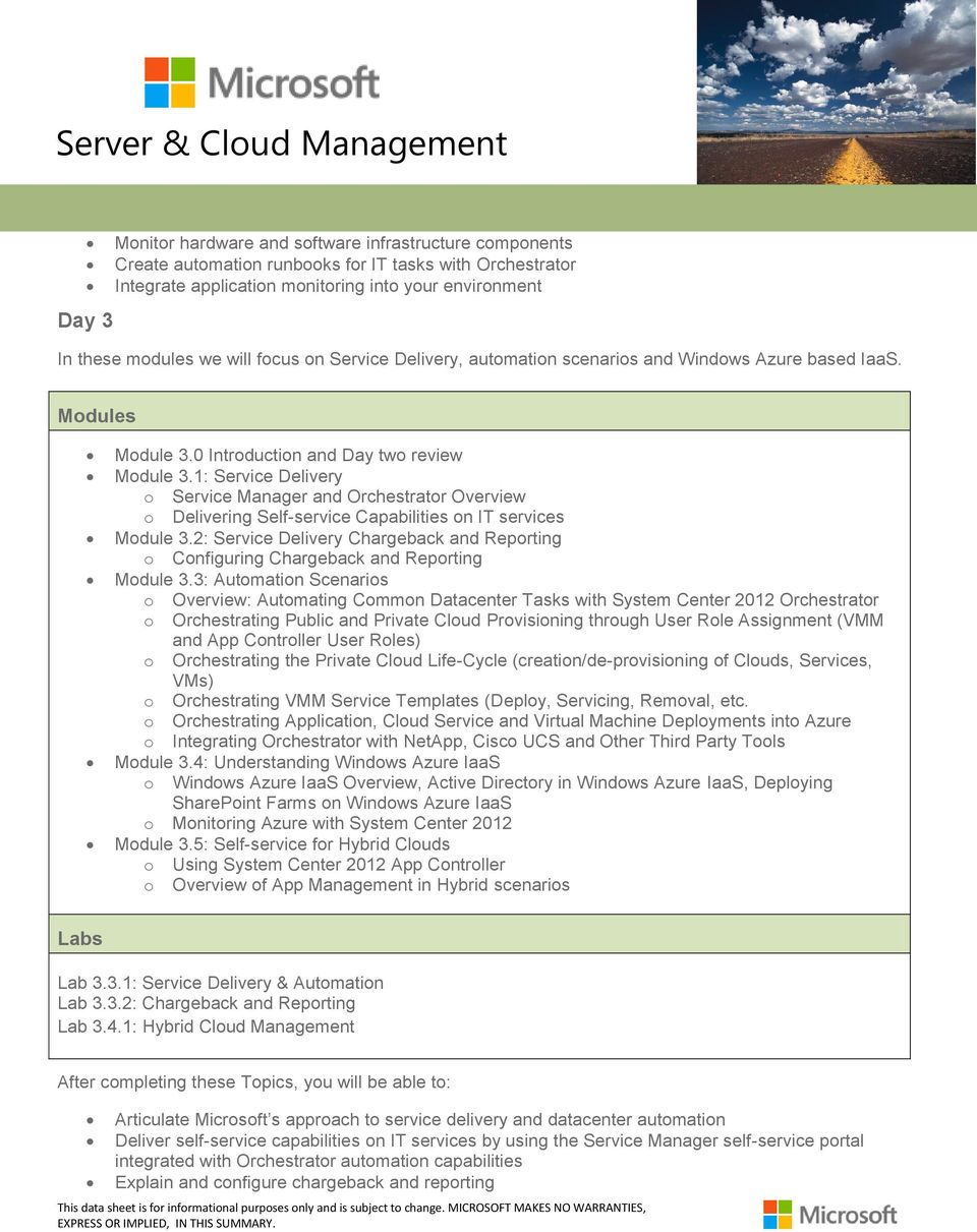 1: Service Delivery o Service Manager and Orchestrator Overview o Delivering Self-service Capabilities on IT services Module 3.