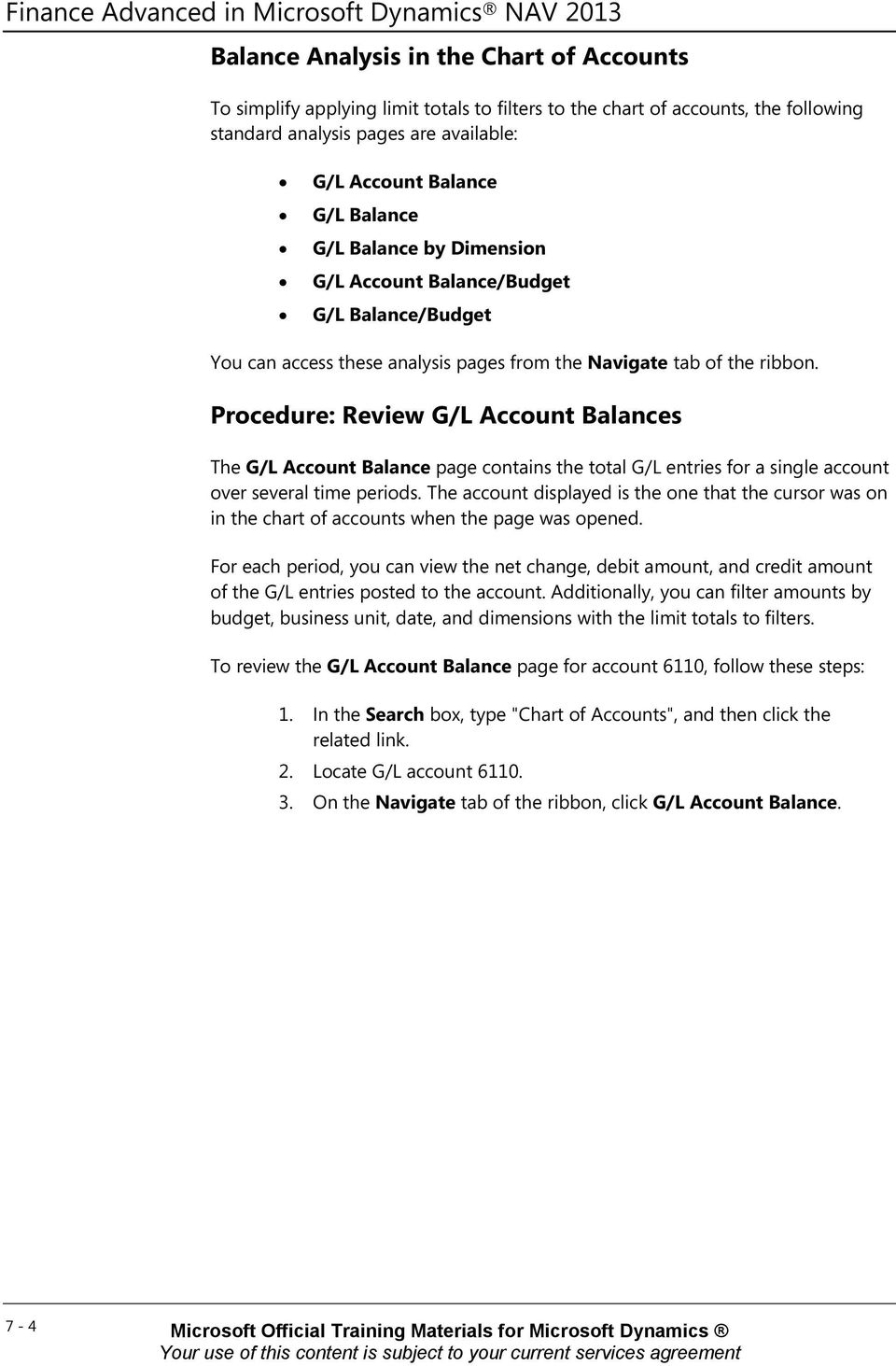 Procedure: Review G/L Account Balances The G/L Account Balance page contains the total G/L entries for a single account over several time periods.