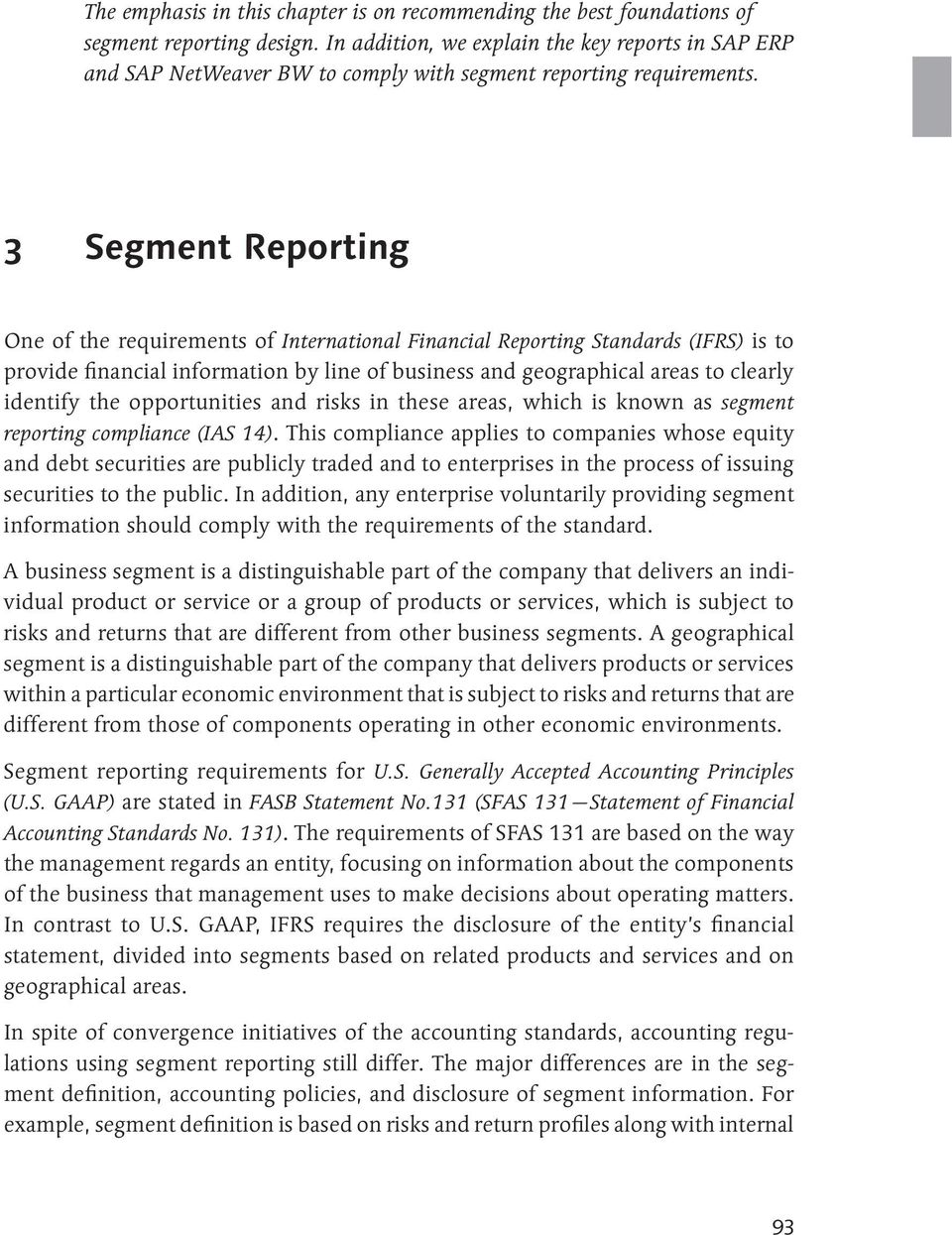 3 Segment Reporting One of the requirements of International Financial Reporting Standards (IFRS) is to provide financial information by line of business and geographical areas to clearly identify
