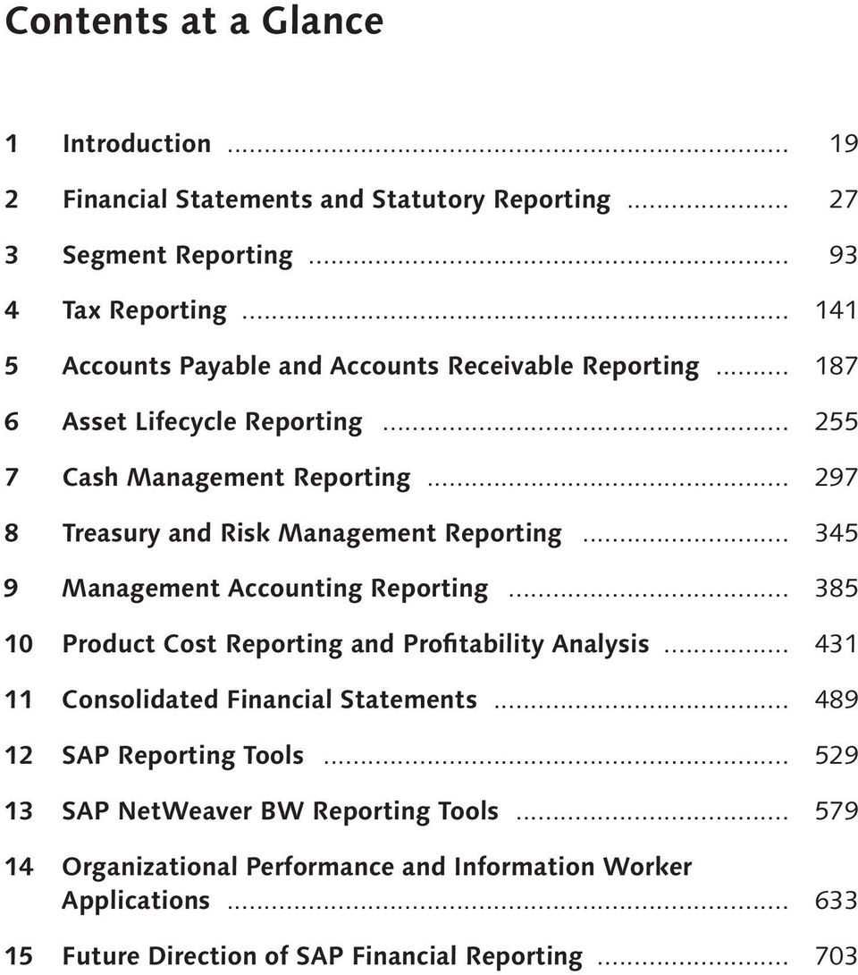 .. 297 8 Treasury and Risk Management Reporting... 345 9 Management Accounting Reporting... 385 10 Product Cost Reporting and Profitability Analysis.