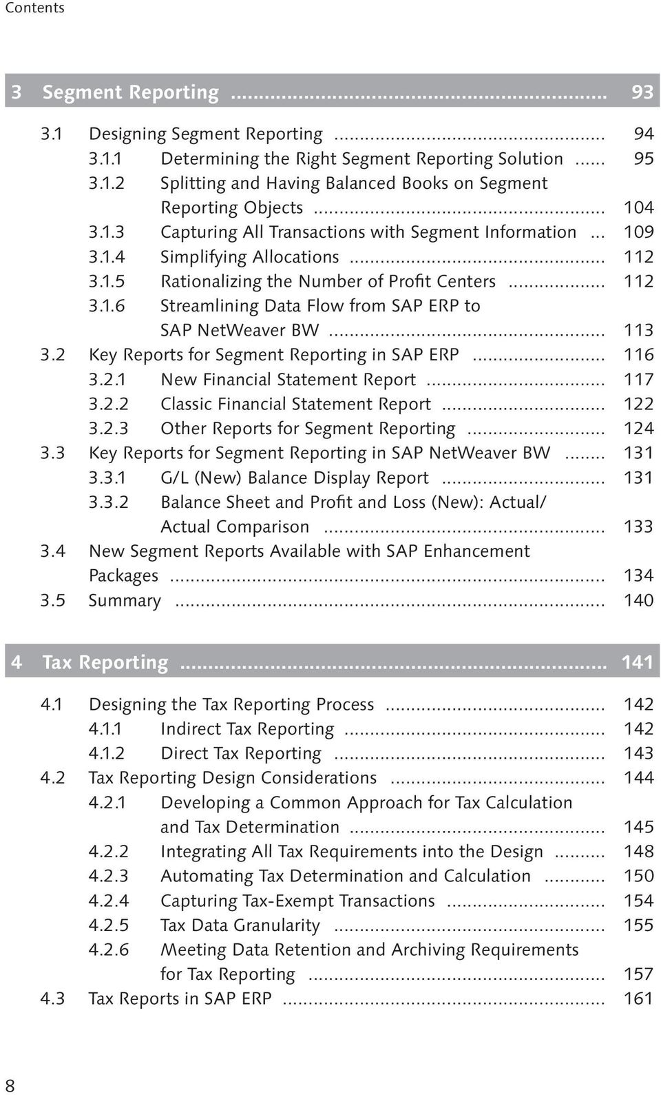 .. 113 3.2 Key Reports for Segment Reporting in SAP ERP... 116 3.2.1 New Financial Statement Report... 117 3.2.2 Classic Financial Statement Report... 122 3.2.3 Other Reports for Segment Reporting.