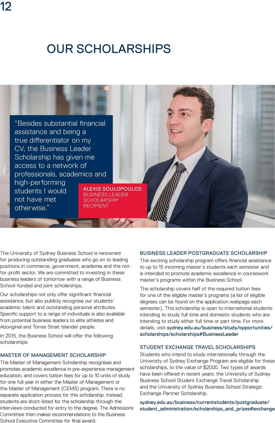ALEXIS SOULOPOULOS BUSINESS LEADER SCHOLARSHIP RECIPIENT The University of Sydney Business School is renowned for producing outstanding graduates who go on to leading positions in commerce,