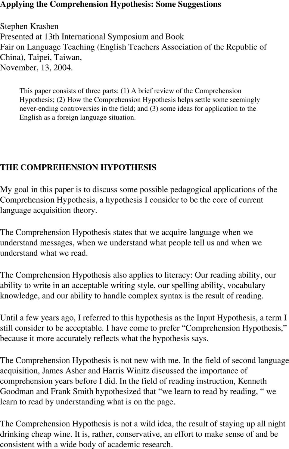 This paper consists of three parts: (1) A brief review of the Comprehension Hypothesis; (2) How the Comprehension Hypothesis helps settle some seemingly never-ending controversies in the field; and