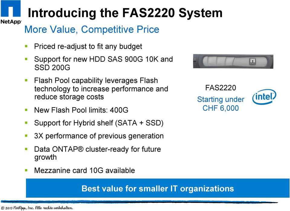 New Flash Pool limits: 400G Support for Hybrid shelf (SATA + SSD) 3X performance of previous generation Data ONTAP