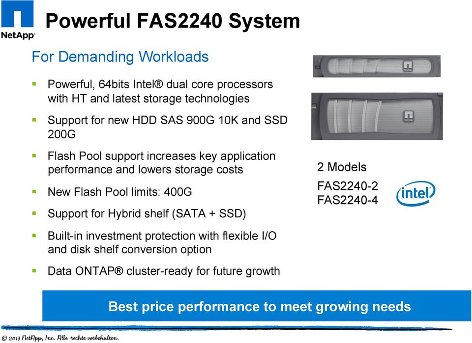 storage costs New Flash Pool limits: 400G Support for Hybrid shelf (SATA + SSD) Built-in investment protection with flexible I/O