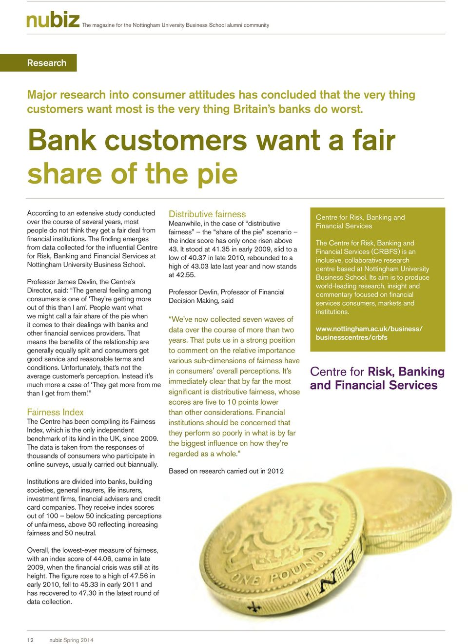Bank customers want a fair share of the pie According to an extensive study conducted over the course of several years, most people do not think they get a fair deal from financial institutions.
