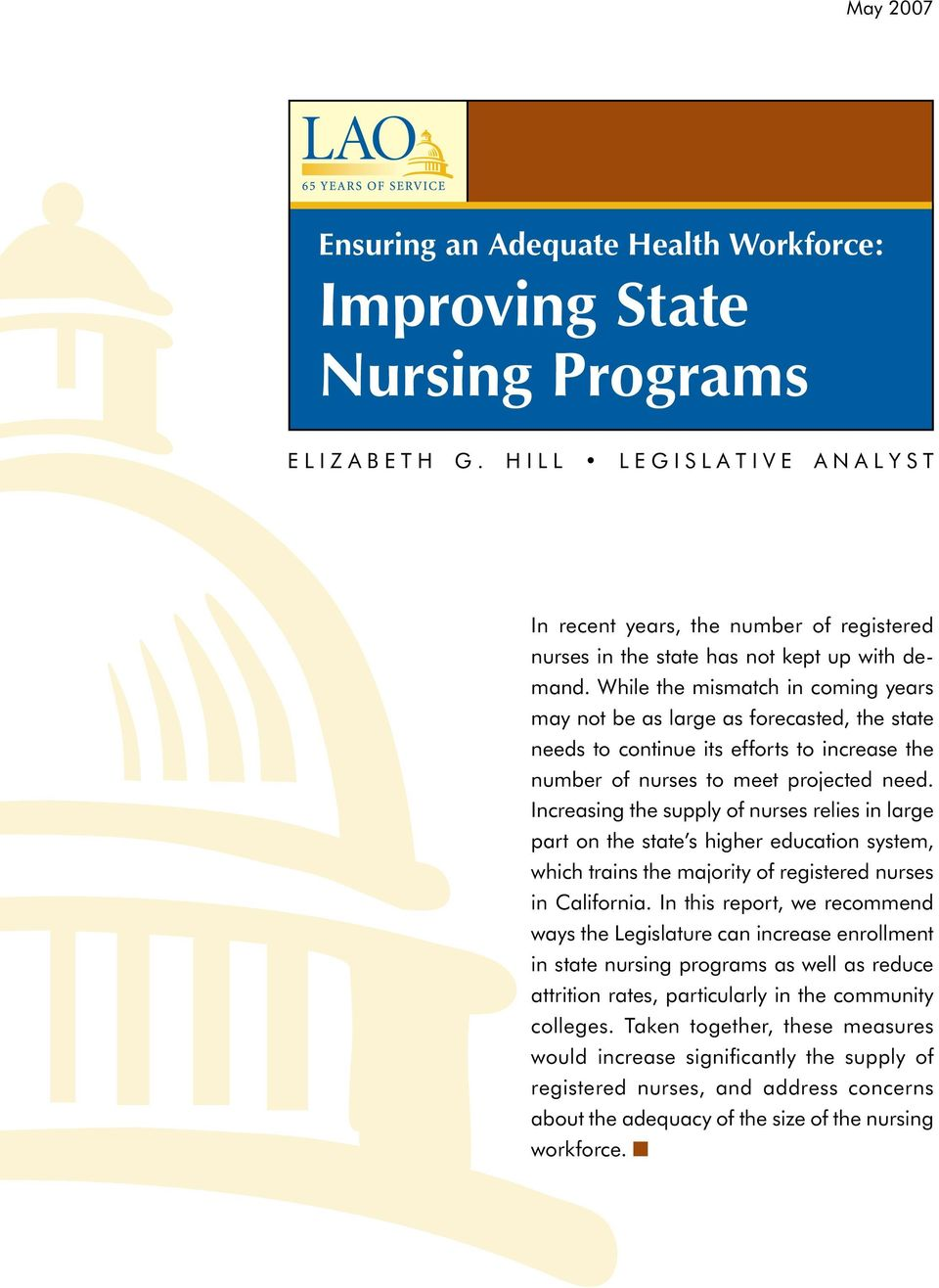 While the mismatch in coming years may not be as large as forecasted, the state needs to continue its efforts to increase the number of nurses to meet projected need.