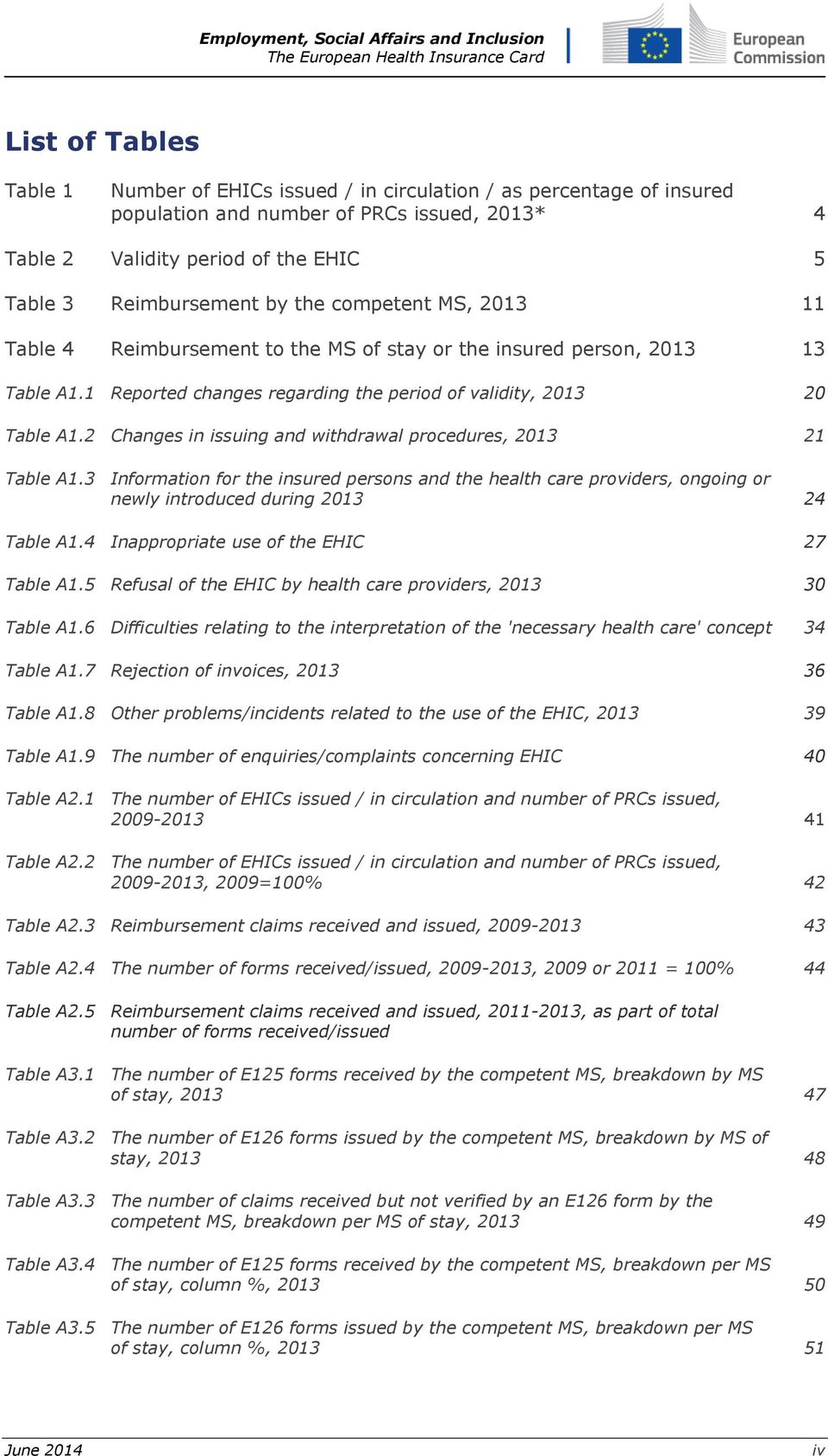 2 Changes in issuing and withdrawal procedures, 2013 21 Table A1.3 Information for the insured persons and the health care providers, ongoing or newly introduced during 2013 24 Table A1.