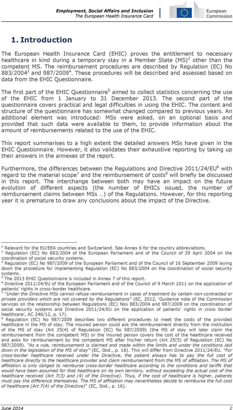 The first part of the EHIC Questionnaire 5 aimed to collect statistics concerning the use of the EHIC from 1 January to 31 December 2013.