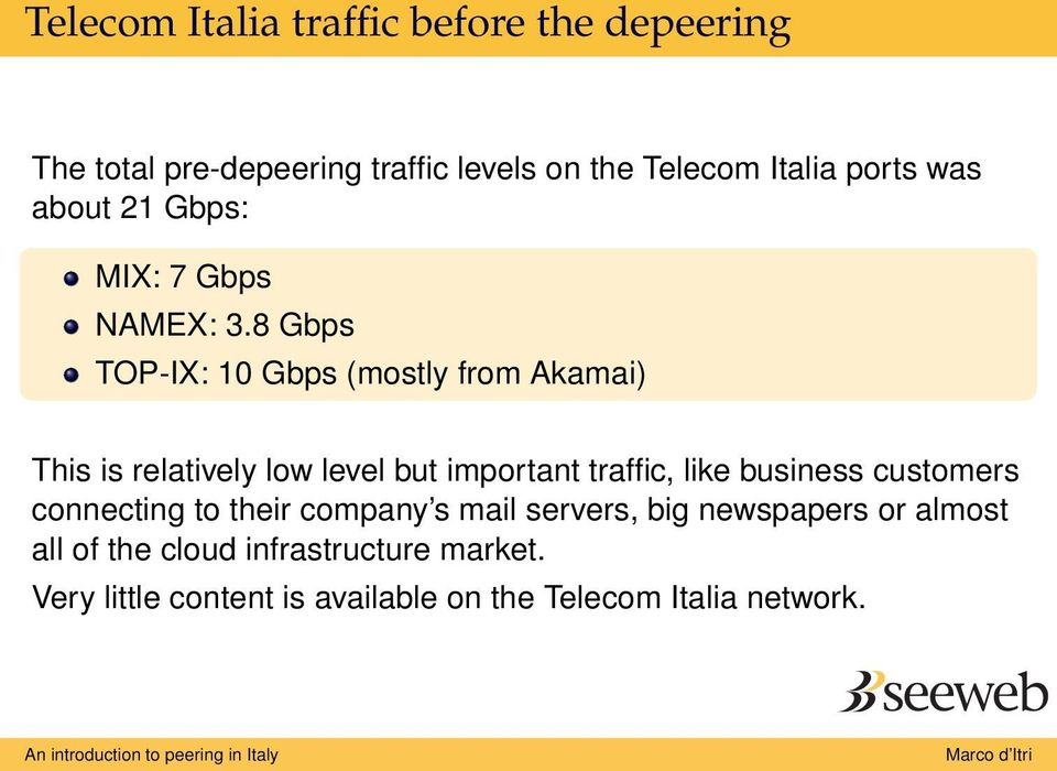 8 Gbps TOP-IX: 10 Gbps (mostly from Akamai) This is relatively low level but important traffic, like business