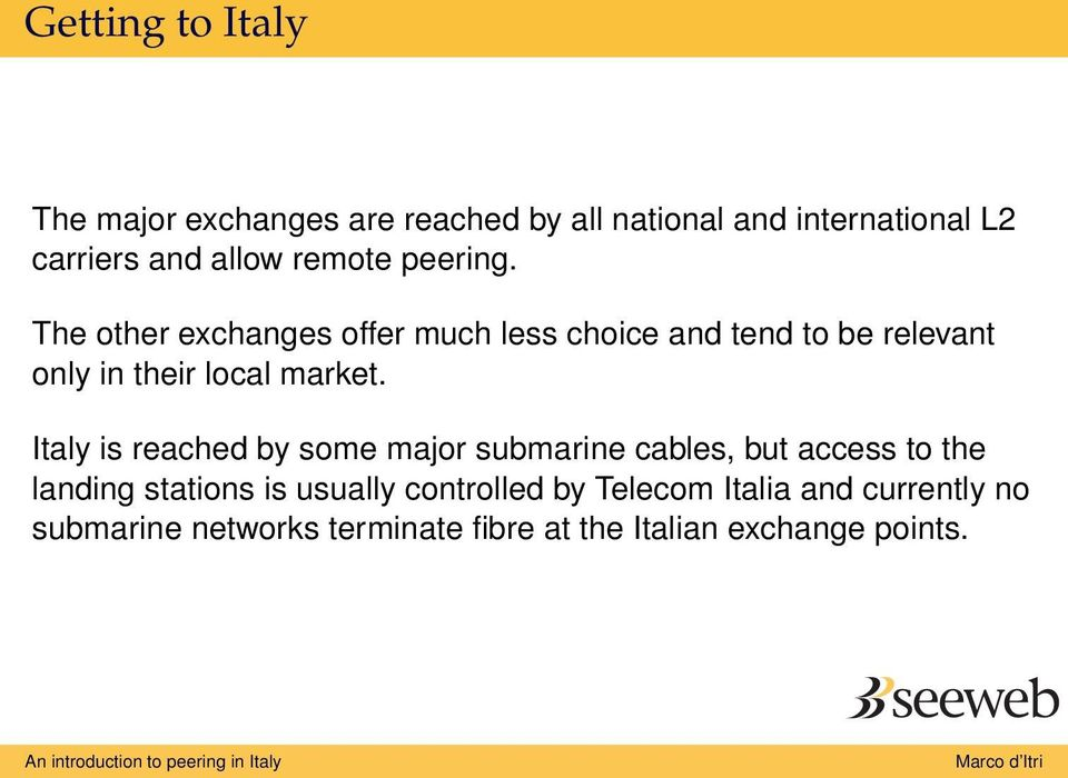 The other exchanges offer much less choice and tend to be relevant only in their local market.