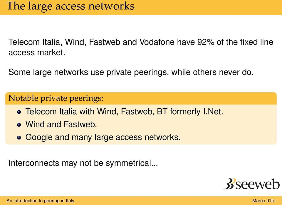 Some large networks use private peerings, while others never do.