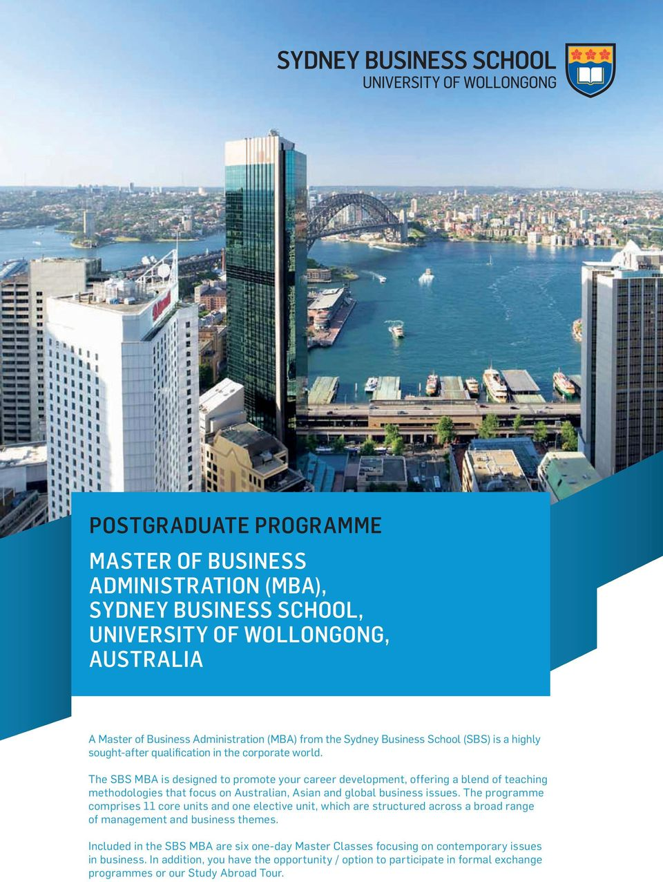 The SBS MBA is designed to promote your career development, offering a blend of teaching methodologies that focus on Australian, Asian and global business issues.