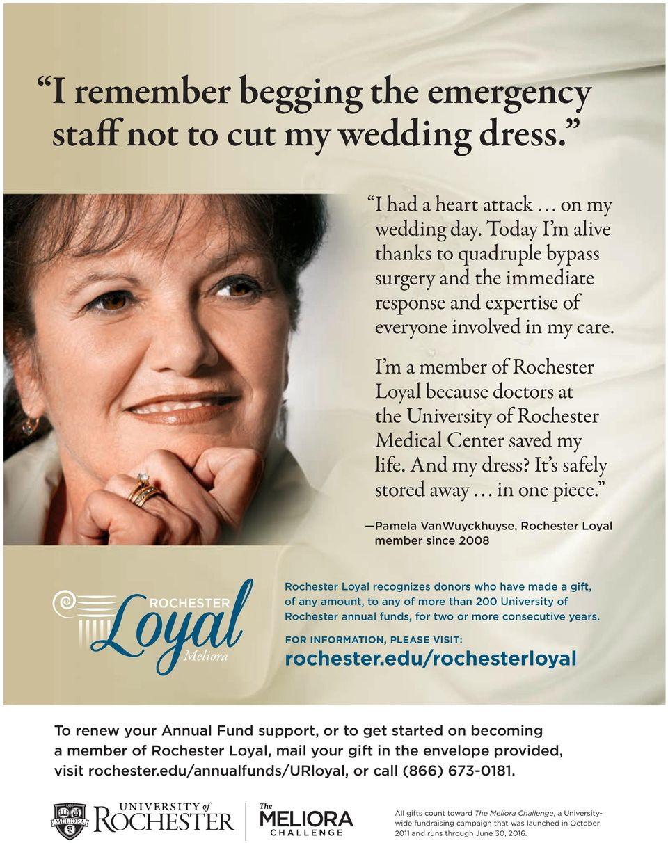 I m a member of Rochester Loyal because doctors at the University of Rochester Medical Center saved my life. And my dress? It s safely stored away... in one piece.