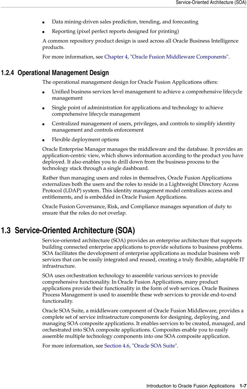 4 Operational Management Design The operational management design for Oracle Fusion Applications offers: Unified business services level management to achieve a comprehensive lifecycle management