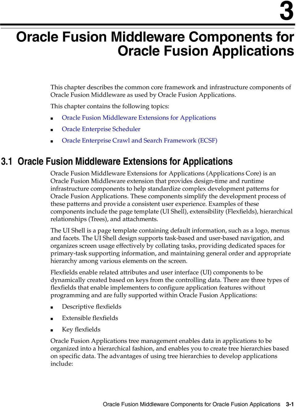 1 Oracle Fusion Middleware Extensions for Applications Oracle Fusion Middleware Extensions for Applications (Applications Core) is an Oracle Fusion Middleware extension that provides design-time and