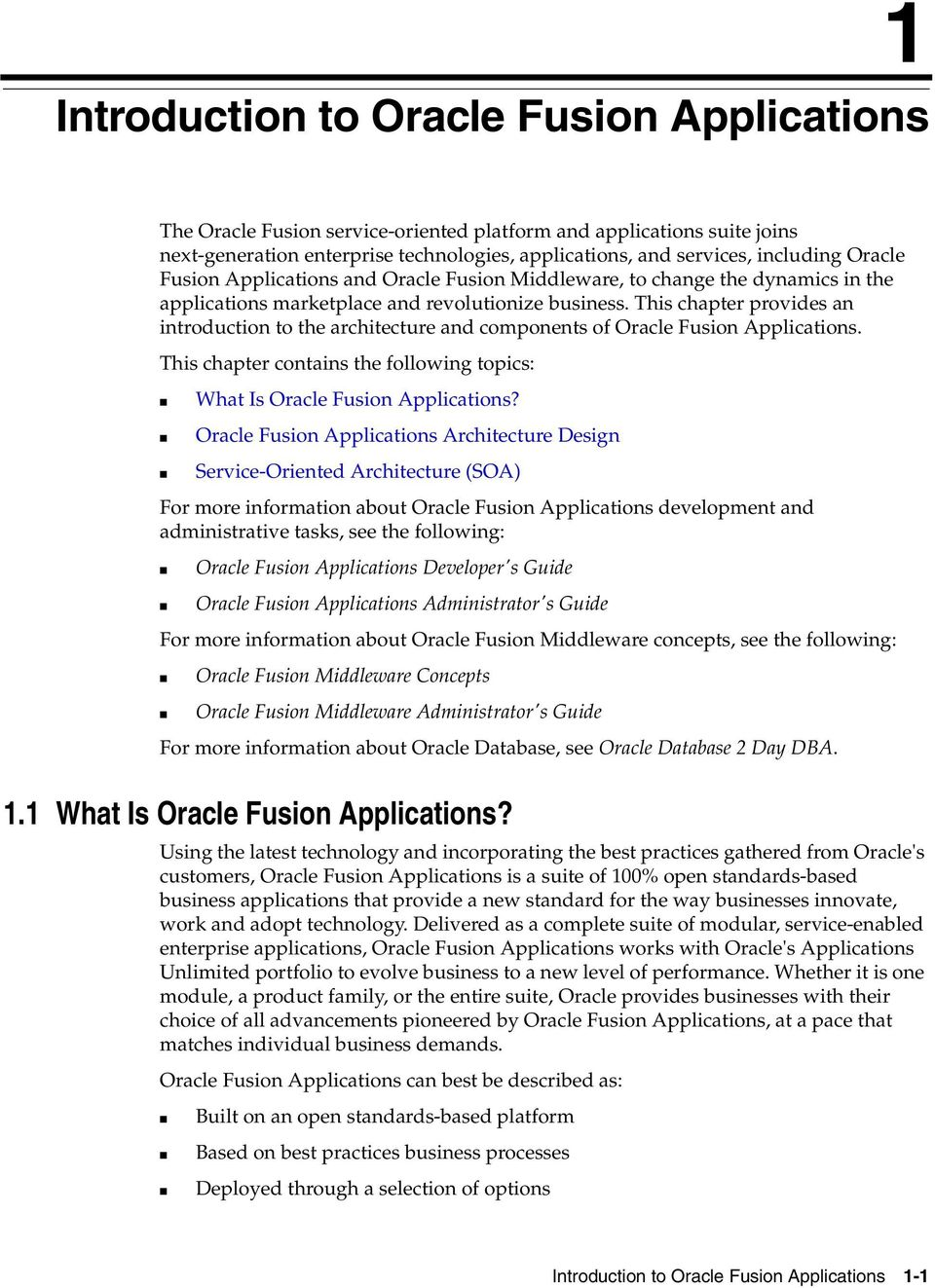 This chapter provides an introduction to the architecture and components of Oracle Fusion Applications. This chapter contains the following topics: What Is Oracle Fusion Applications?