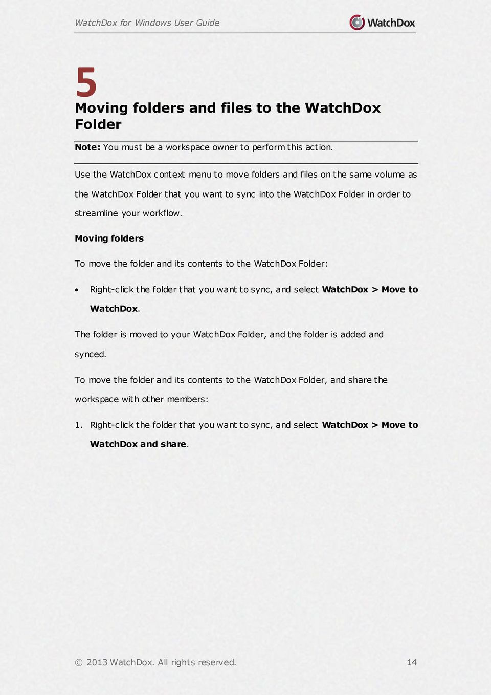 Moving folders To move the folder and its contents to the WatchDox Folder: Right-click the folder that you want to sync, and select WatchDox > Move to WatchDox.