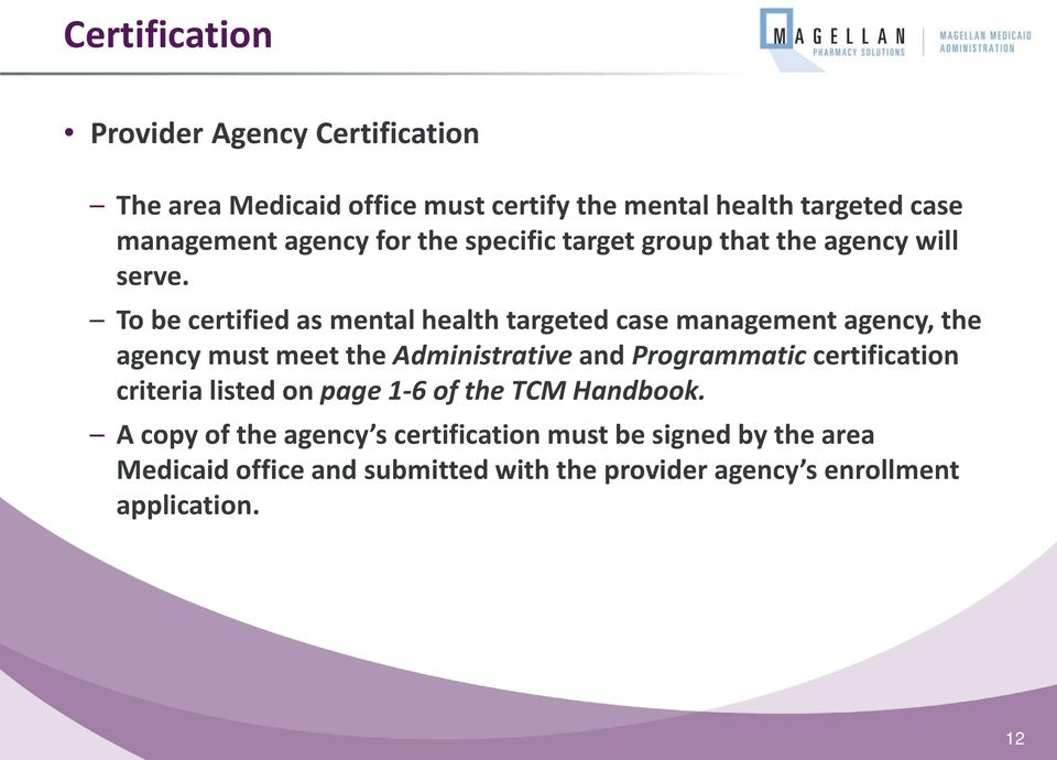 To be certified as mental health targeted case management agency, the agency must meet the Administrative and Programmatic