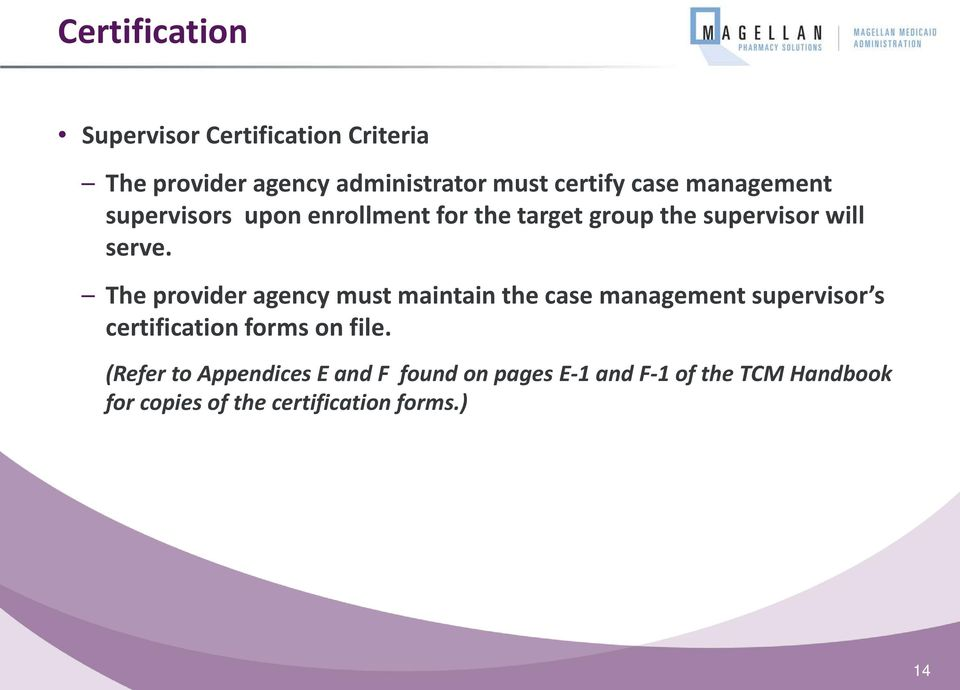 The provider agency must maintain the case management supervisor s certification forms on file.