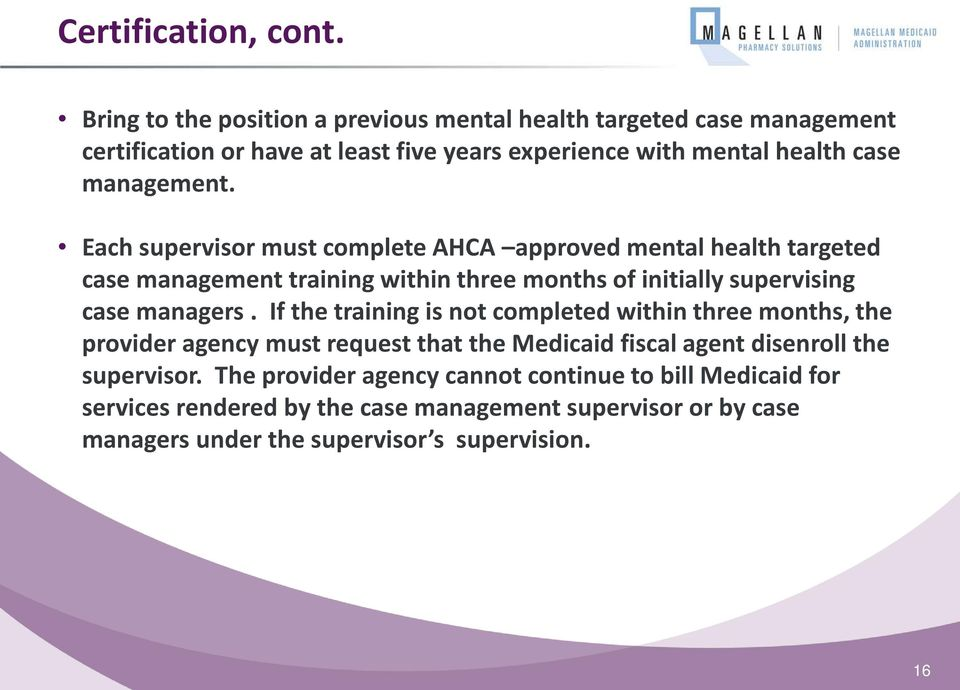 Each supervisor must complete AHCA approved mental health targeted case management training within three months of initially supervising case managers.