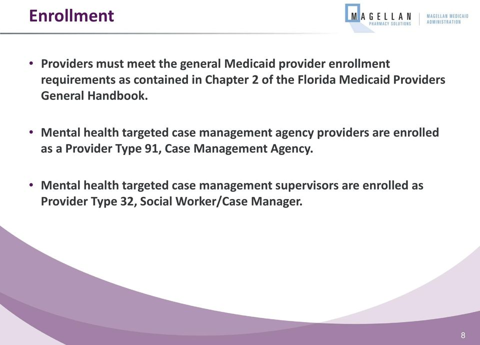 Mental health targeted case management agency providers are enrolled as a Provider Type 91, Case