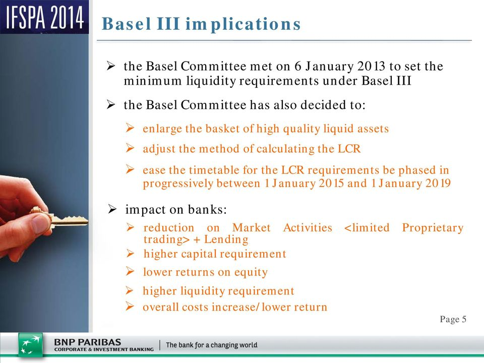 requirements be phased in progressively between 1 January 2015 and 1 January 2019 impact on banks: reduction on Market Activities <limited