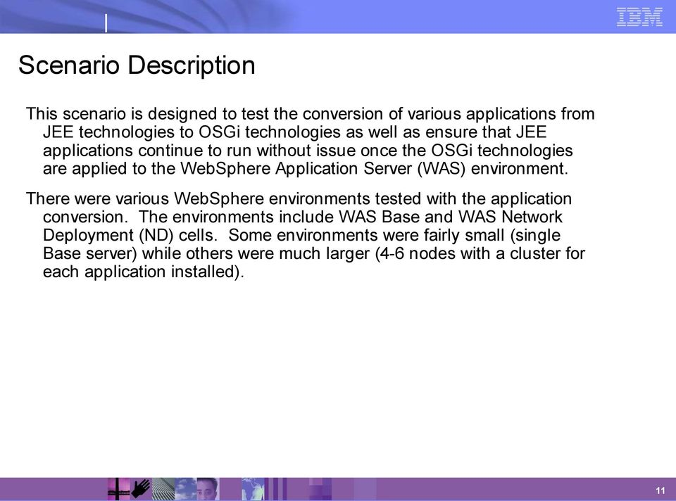 environment. There were various WebSphere environments tested with the application conversion.