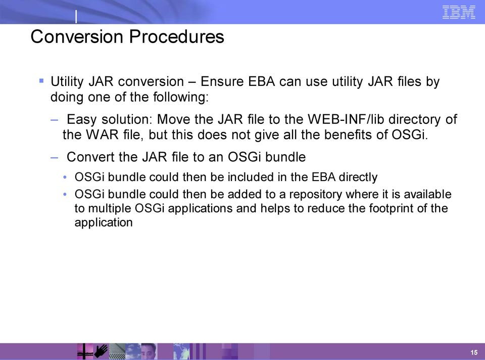 Convert the JAR file to an OSGi bundle OSGi bundle could then be included in the EBA directly OSGi bundle could then be