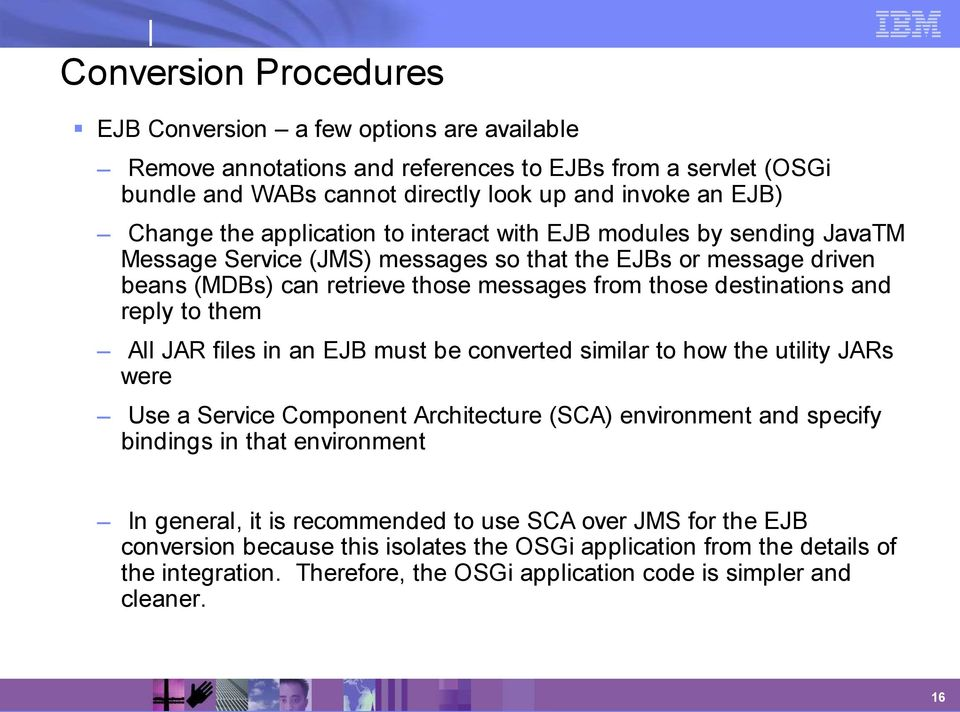 to them All JAR files in an EJB must be converted similar to how the utility JARs were Use a Service Component Architecture (SCA) environment and specify bindings in that environment In general, it