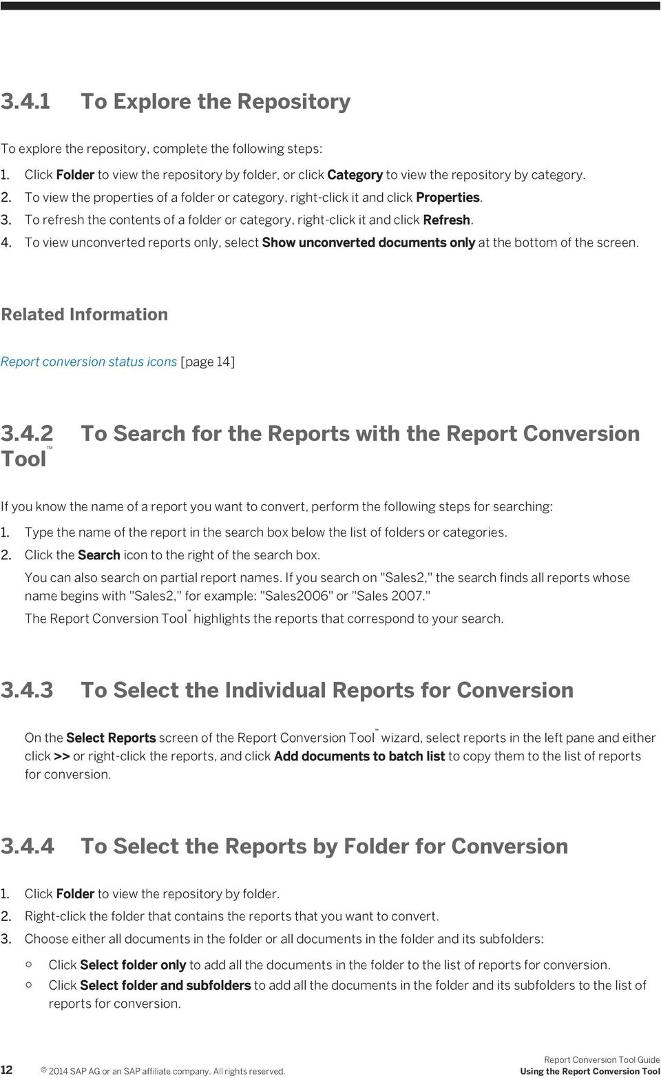 To view unconverted reports only, select Show unconverted documents only at the bottom of the screen. Related Information Report conversion status icons [page 14]