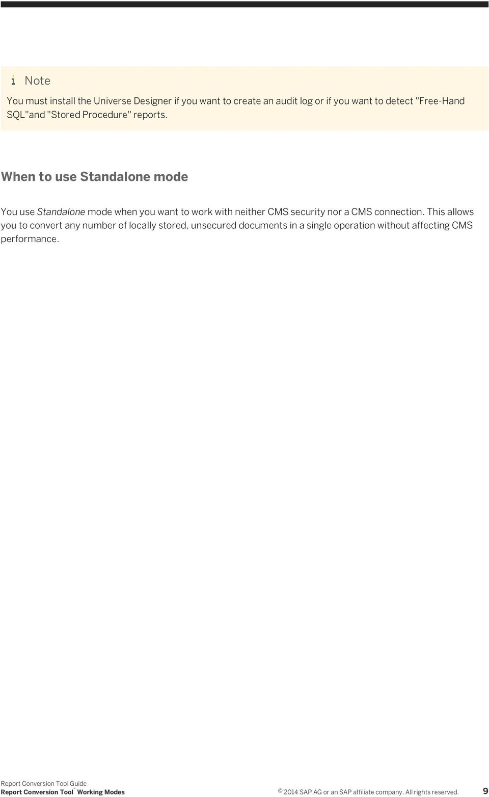When to use Standalone mode You use Standalone mode when you want to work with neither CMS security nor a CMS connection.