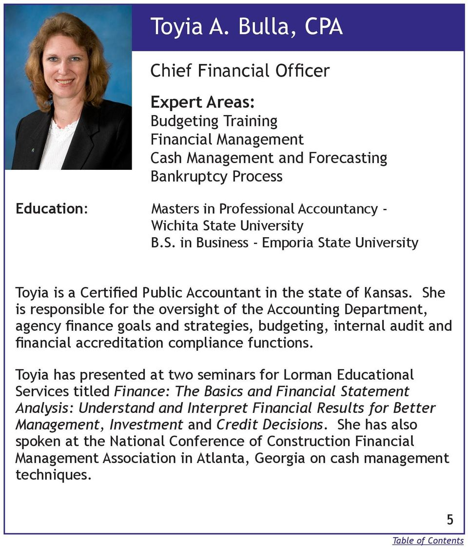 B.S. in Business - Emporia State University Toyia is a Certified Public Accountant in the state of Kansas.