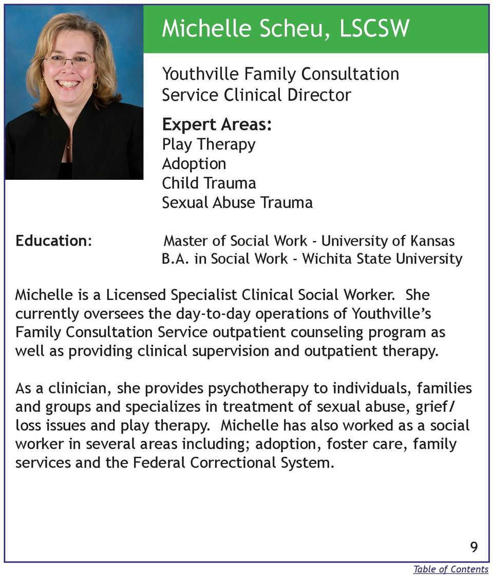 As a clinician, she provides psychotherapy to individuals, families and groups and specializes in treatment of sexual abuse, grief/ loss issues and play therapy.