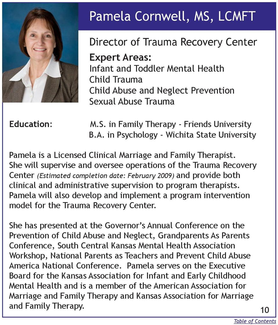 She will supervise and oversee operations of the Trauma Recovery Center (Estimated completion date: February 2009) and provide both clinical and administrative supervision to program therapists.
