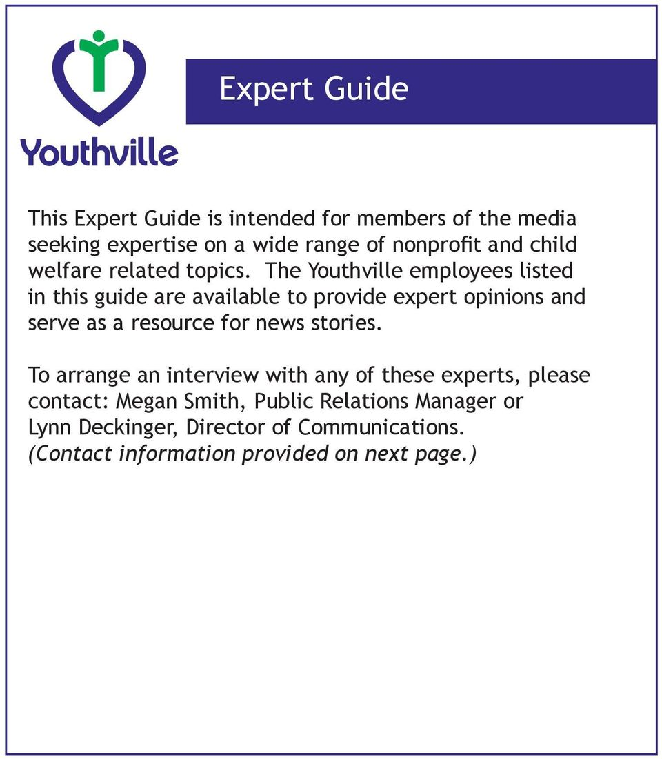 The Youthville employees listed in this guide are available to provide expert opinions and serve as a resource for